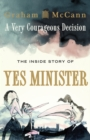 A Very Courageous Decision : The Inside Story of Yes Minister - Book