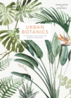Urban Botanics : An Indoor Plant Guide for Modern Gardeners - Book