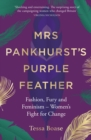 Mrs Pankhurst's Purple Feather : Fashion, Fury and Feminism - Women's Fight for Change - Book