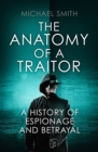 The Anatomy of a Traitor : A history of espionage and betrayal - Book