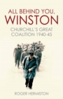 All Behind You, Winston : Churchill's Great Coalition 1940-45 - Book