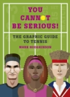 You Cannot Be Serious! The Graphic Guide to Tennis : Grand slams, players and fans, and all the tennis trivia possible - Book
