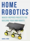Home Robotics : Maker-Inspired Projects For Building Your Own Robots - Book