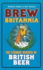 Brew Britannia : The Strange Rebirth of British Beer - Book