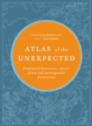 Atlas of the Unexpected : Haphazard discoveries, chance places and unimaginable destinations - Book