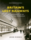 Britain's Lost Railways : A Commemoration of our finest railway architecture - Book