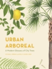 Urban Arboreal : A Modern Glossary of City Trees - Book