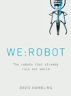 WE: ROBOT : The robots that already rule our world - Book