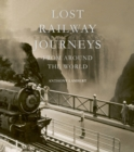 Lost Railway Journeys from Around the World - Book