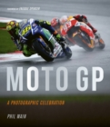 Moto GP - a photographic celebration : Over 200 photographs from the 1970s to the present day of the world's best riders, bikes and GP circuits - Book