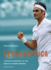 Fedegraphica : A Graphic Biography of the Genius of Roger Federer - Book