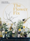 The Flower Fix : Modern arrangements for a daily dose of nature - Book