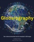 Globalography: Our Interconnected World revealed in 50 Maps - Book