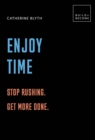 Enjoy Time: Stop rushing. Get more done. : 20 thought-provoking lessons. - Book