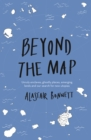 Beyond the Map  (from the author of Off the Map) : Unruly enclaves, ghostly places, emerging lands and our search for new utopias - Book