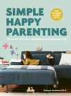 Simple Happy Parenting : The Secret of Less for Calmer Parents and Happier Kids - Book