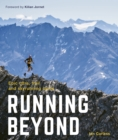 Running Beyond : Epic Ultra, Trail and Skyrunning Races - Book