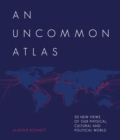 An Uncommon Atlas : 50 new views of our physical, cultural and political world - Book