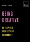 Being Creative: Be inspired. Unlock your originality : 20 thought-provoking lessons - Book