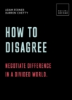 How to Disagree: Negotiate difference in a divided world. : 20 thought-provoking lessons - Book