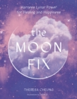 The Moon Fix : Harness Lunar Power for Healing and Happiness - Book