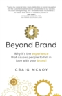 Beyond Brand : Why it's the experience that causes people to fall in love with your brand! - Book