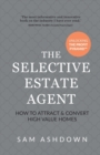 The Selective Estate Agent : How to attract and convert high value homes - Book