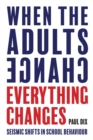 When the Adults Change, Everything Changes : Seismic shifts in school behaviour - Book