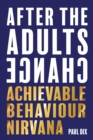 After The Adults Change : Achievable behaviour nirvana - eBook