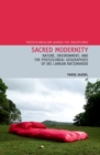 Sacred Modernity : Nature, Environment and the Postcolonial Geographies of Sri Lankan Nationhood - eBook