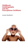 Childhood, Autobiography and the Francophone Caribbean - eBook