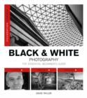 Foundation Course: Black and White Photography: The Essential Beginner's Guide - Book