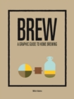 Brew : A Graphic Guide to Home Brewing - Book