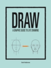 Draw: A Graphic Guide to Life Drawing - Book
