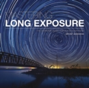 Mastering Long Exposure : The Definitive Guide for Photographers - Book