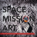 Space Mission Art : The Mission Patches & Insignias of America's Human Spaceflights - Book