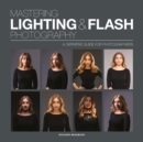 Mastering Lighting & Flash Photography : A Definitive Guide For Photographers - Book
