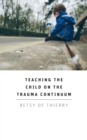 Teaching the Child on the Trauma Continuum - Book
