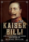 Kaiser Bill! : A New Look at Imperial Germany's Last Emperor, Wilhelm II 1859-1941 - Book