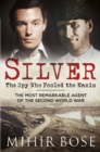 Silver: The Spy Who Fooled the Nazis : The Most Remarkable Agent of the Second World War - Book