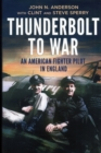 Thunderbolt to War : An American Fighter Pilot in England - Book