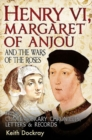 Henry VI, Margaret of Anjou and the Wars of the Roses : From Contemporary Chronicles, Letters and Records - Book