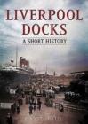 Liverpool Docks : A Short History - Book