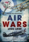 Air Wars 1920-1939 : The Development and Evolution of Fighter Tactics - Book