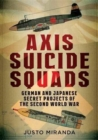 Axis Suicide Squads : German and Japanese Secret Projects of the Second World War - Book