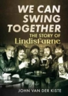 We Can Swing Together : The Story of Lindisfarne - Book