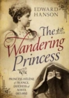 Wandering Princess : Princess Helene of France, Duchess of Aosta 1871-1951 - Book