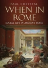 When in Rome : A Social Life of Ancient Rome - Book