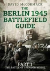 The Berlin 1945 Battlefield Guide : Part 1 the Battle of the Oder-Neisse - Book