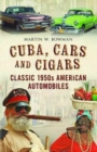 Cuba Cars and Cigars : Classic 1950s American Automobiles - Book